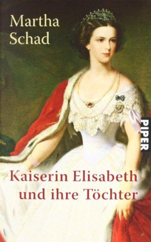 Kaiserin Elisabeth und ihre Töchter. Martha Schad / Piper ; 2857. - Schad, Martha (Verfasser)