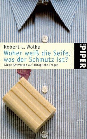 Woher weiß die Seife, was der Schmutz ist? Kluge Antworten auf alltägliche Fragen. (3492229522) by Wolke, Robert L.