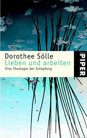 9783492231091: Lieben und arbeiten. Eine Theologie der Schöpfung.