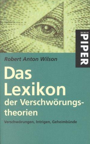 Das Lexikon der Verschwörungstheorien. Verschwörungen, Intrigen, Geheimbünde. (3492233899) by Wilson, Robert Anton; Bröckers, Mathias