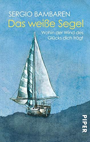 9783492237116: Das weiße Segel: Wohin der Wind des Glücks dich trägt