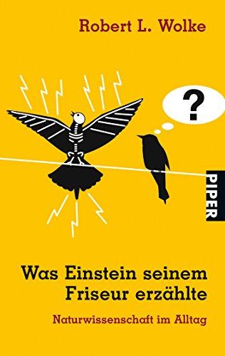Was Einstein seinem Friseur erzählte. Naturwissenschaften im Alltag. (3492237460) by Wolke, Robert L.