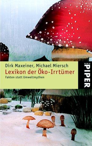 9783492237949: Lexikon der �ko-Irrt�mer. Fakten statt Umweltmythen.