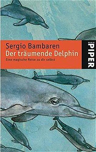 9783492238762: Der träumende Delphin. Sonderausgabe. Eine magische Reise zu dir selbst.