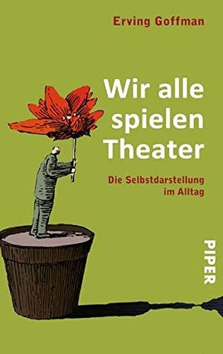 9783492238915: Wir alle spielen Theater: Die Selbstdarstellung im Alltag