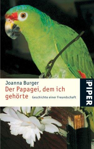 9783492243124: Der Papagei, dem ich geh�rte. Geschichte einer Freundschaft.