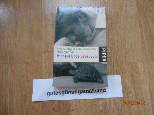 Aber das ist eine andere Geschichte ...: Das große Michael Ende Lesebuch