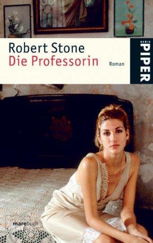 Die Professorin : Roman. Aus dem Amerikan. von Rudolf Hermstein: Stone, Robert: