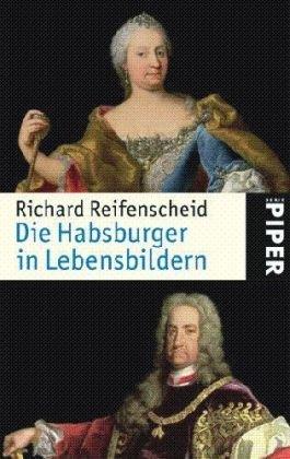 Die Habsburger in Lebensbildern: Von Rudolf I. bis Karl I. Rei.: Reifenscheid, Richard