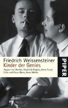 Kinder der Genies: August von Goethe, Siegfried Wagner, Anna Freud, Erika und Klaus Mann, Anna Mahler (Piper Taschenbuch, Band 4915) - Weissensteiner, Friedrich