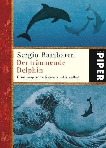 9783492249355: Der träumende Delphin: Eine magische Reise zu dir selbst