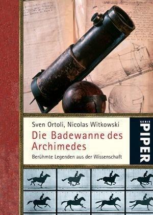 9783492250917: Die Badewanne des Archimedes: Berühmte Legenden aus der Wissenschaft