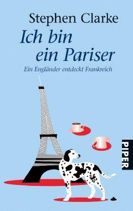 9783492250924: Ich bin ein Pariser: Ein Engländer entdeckt Frankreich