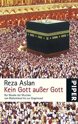 9783492251235: Kein Gott außer Gott: Der Glaube der Muslime von Muhammad bis zur Gegenwart