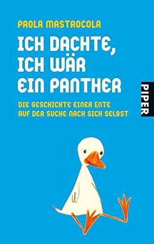 9783492253031: Ich dachte, ich wär ein Panther: Die Geschichte einer Ente auf der Suche nach sich selbst