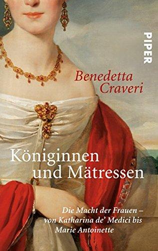 9783492254410: Königinnen und Mätressen: Die Macht der Frauen - von Katharina de' Medici bis Marie Antoinette