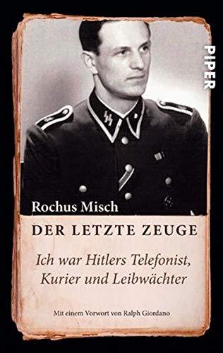 9783492257350: Der letzte Zeuge: Ich war Hitlers Telefonist, Kurier und Leibwächter