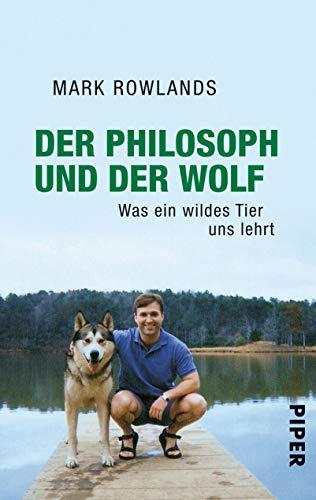 9783492258654: Der Philosoph und der Wolf: Was ein wildes Tier uns lehrt