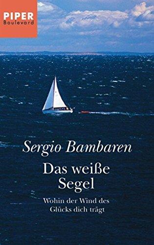 9783492260831: Das weiße Segel - Wohin der Wind des Glücks dich trägt