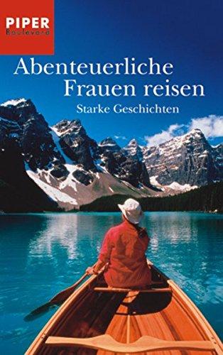 Abenteuerliche Frauen reisen: Starke Geschichten: Krummacher, Annika
