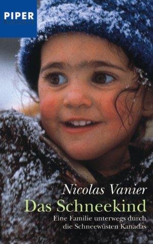 9783492261111: Das Schneekind: Eine Familie unterwegs durch die Schneewüsten Kanadas