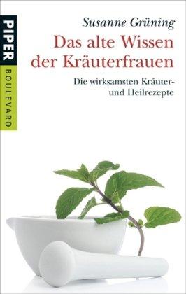 9783492262705: Das alte Wissen der Kräuterfrauen: Die wirksamsten Kräuter- und Heilrezepte