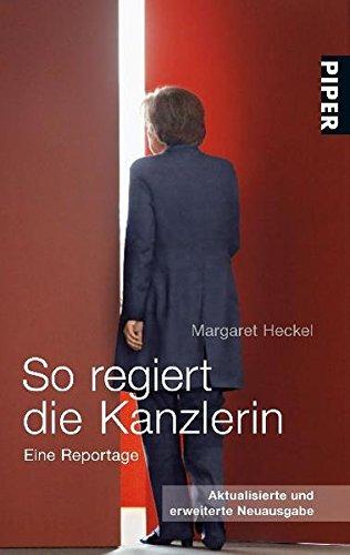 So regiert die Kanzlerin: Eine Reportage (Piper Taschenbuch, Band 26400) - Heckel, Margaret