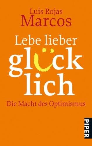 9783492264877: Lebe lieber glücklich: Die Macht des Optimismus