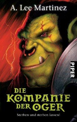 Die Kompanie der Oger: Sterben und sterben lassen! (9783492266314) by A. Lee Martinez