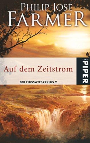 Auf dem Zeitstrom: Der Flusswelt-Zyklus 02: Philip José Farmer