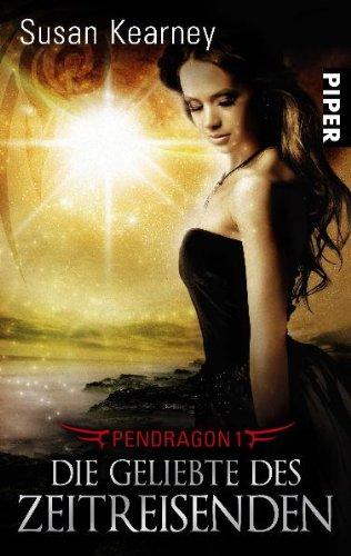 9783492267656: Pendragon 01. Die Geliebte des Zeitreisenden