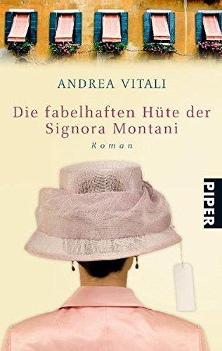Die fabelhaften Hüte der Signora Montani: Roman (Piper Taschenbuch, Band 27201) - Vitali, Andrea und Christiane Landgrebe