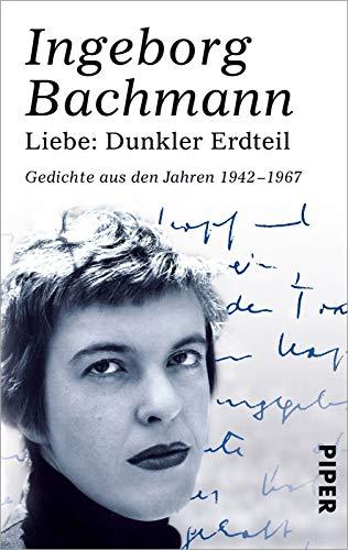 Liebe: Dunkler Erdteil : Gedichte aus den Jahren 1942-1967 - Ingeborg Bachmann