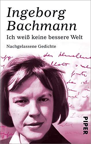 Ich weiss keine bessere Welt - Ingeborg Bachmann