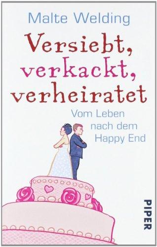 9783492273084: Versiebt, verkackt, verheiratet: Vom Leben nach dem Happy End