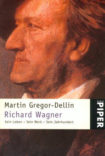 Richard Wagner. Sein Leben. Sein Werk. Sein Jahrhundert.: Gregor-Dellin, Martin: