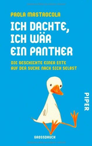 9783492300278: Ich dachte, ich wär ein Panther: Die Geschichte einer Ente auf der Suche nach sich selbst