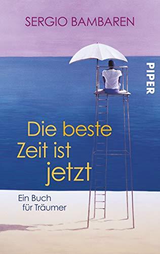 9783492302951: Die beste Zeit ist jetzt: Ein Buch für Träumer