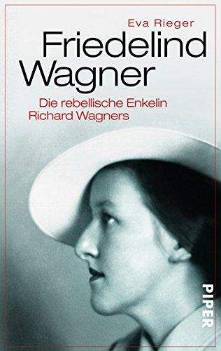 9783492304122: Friedelind Wagner: Die rebellische Enkelin Richard Wagners