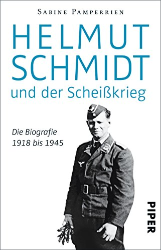9783492308267: Helmut Schmidt und der Scheißkrieg