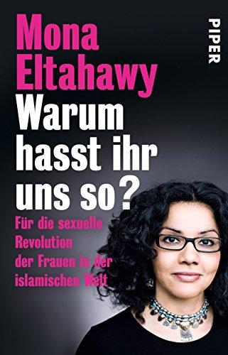 9783492308854: Warum hasst ihr uns so?: Für die sexuelle Revolution der Frauen in der islamischen Welt