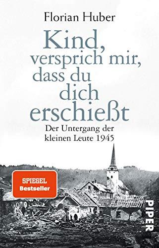 9783492308984: Kind, versprich mir, dass du dich erschießt: Der Untergang der kleinen Leute 1945
