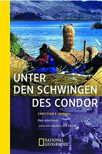 Unter den Schwingen des Condor: Rad-Abenteuer zwischen: Christian E. Hannig