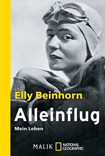 Alleinflug: Mein Leben: Elly Beinhorn