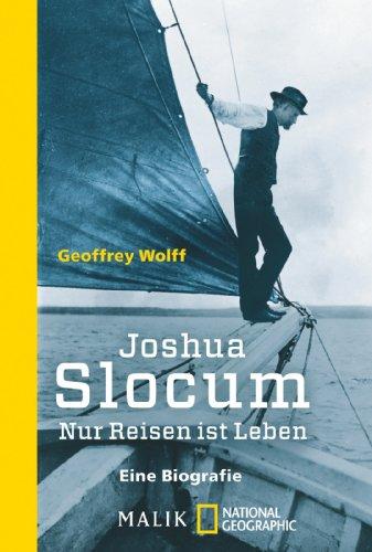 Joshua Slocum : nur Reisen ist Leben: Wolff, Geoffrey: