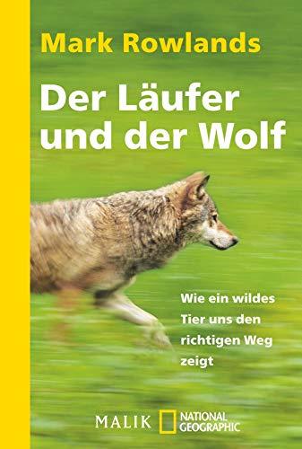 9783492405386: Der L�ufer und der Wolf: Wie ein wildes Tier uns den richtigen Weg zeigt
