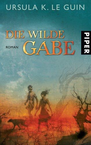 9783492701099: Die wilde Gabe Roman