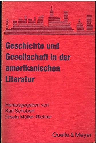 GESCHICHTE UND GESELLSCHAFT IN DER AMERIKANISCHEN LITERATUR: Schubert, Karl / Ursula ...