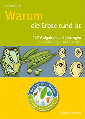 Biologisches Wissen in Frage und Antwort. Warum die Erbse rund ist : 147 Aufgaben und Lösungen zur Zelliologie und Genetik - Werner Bils
