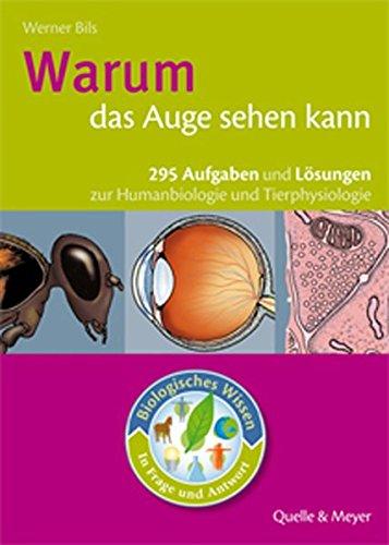 Warum das Auge sehen kann : 295 Aufgaben und Lösungen zur Humanbiologie und Tierphysiologie - Werner Bils